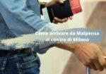 Come arrivare da Malpensa al centro