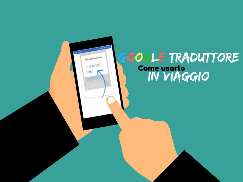 Google Traduttore: guida su come usarlo in viaggio