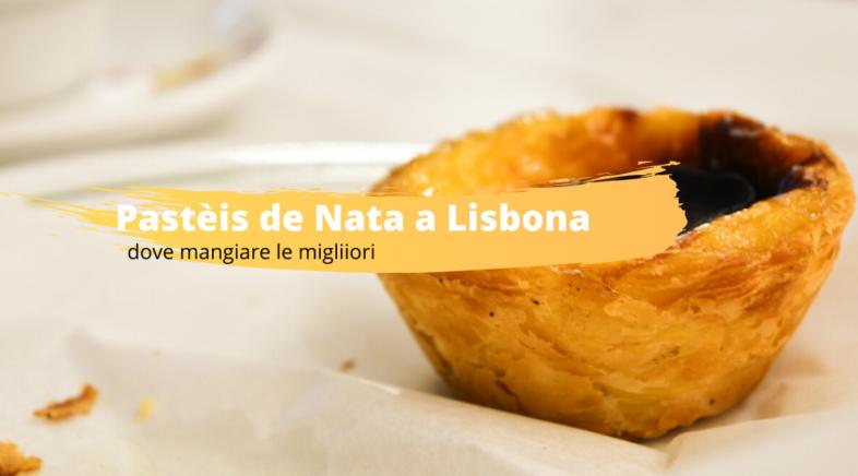 Pastèis de Nata a Lisbona dove mangiare le migliori