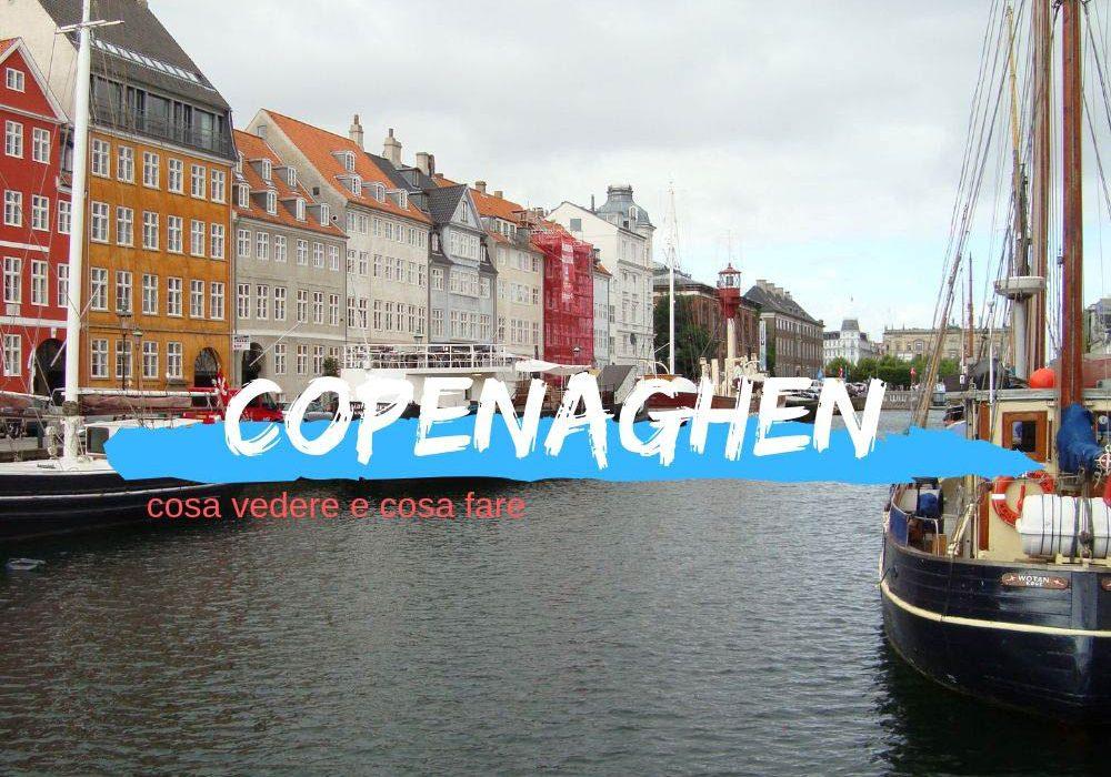 Cosa vedere a Copenaghen: 10 luoghi da non perdere
