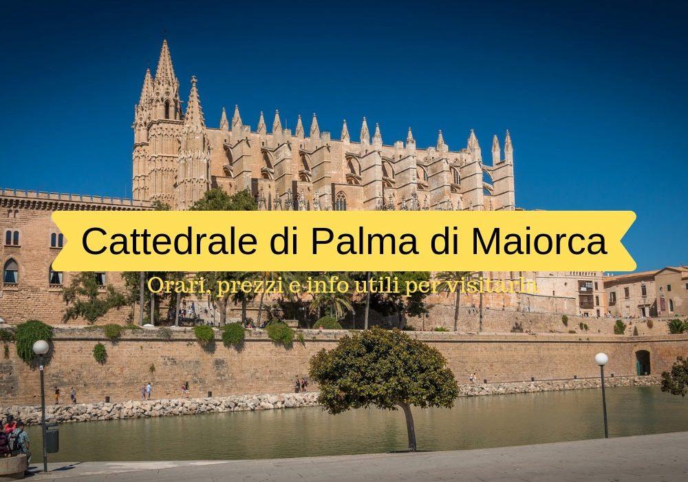 Cattedrale di Palma di Maiorca orari prezzi e come arrivare