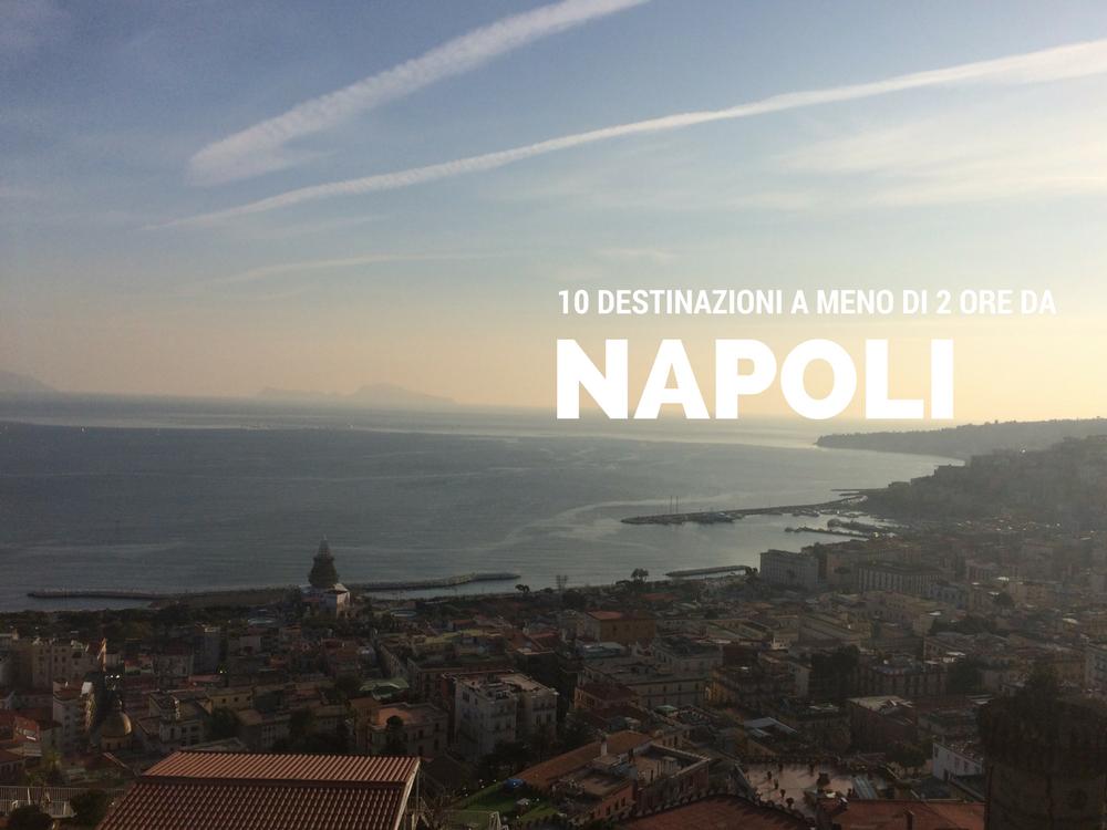 Napoli: 10 Destinazioni a meno di 2 ore