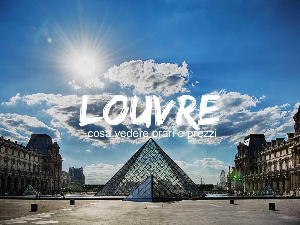 Museo del Louvre orari prezzi e info utili
