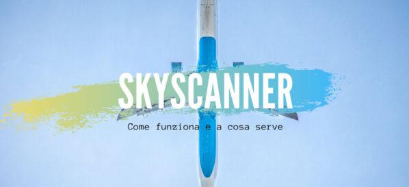 Skyscanner guida completa su come utilizzarlo