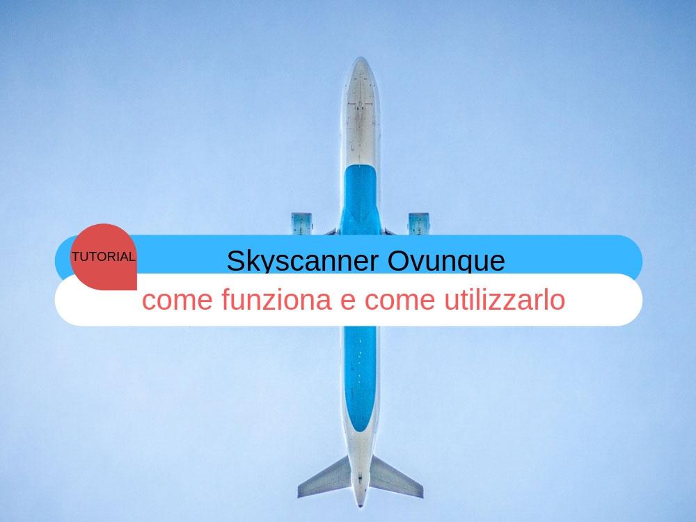 Skyscanner Ovunque come funziona e come utilizzarlo